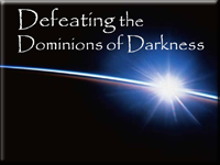Defeating the Dominions of Darkness